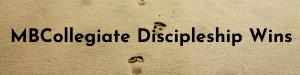 MBCollegiate Discipleship Wins